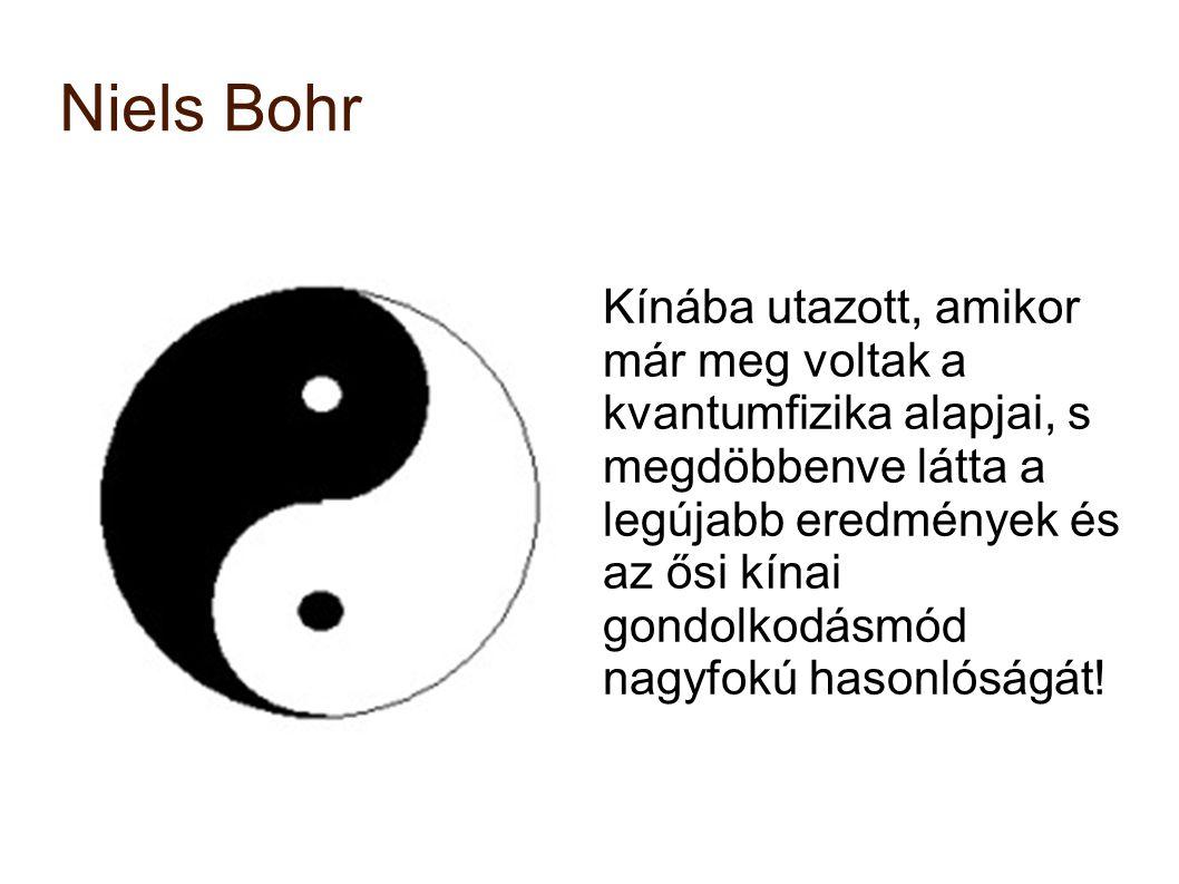 Niels Bohr Kínába utazott, amikor már meg voltak a kvantumfizika alapjai, s megdöbbenve látta a legújabb eredmények és az ősi kínai gondolkodásmód nag