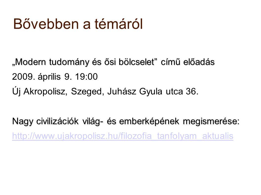 """Bővebben a témáról """"Modern tudomány és ősi bölcselet"""" című előadás 2009. április 9. 19:00 Új Akropolisz, Szeged, Juhász Gyula utca 36. Nagy civilizáci"""