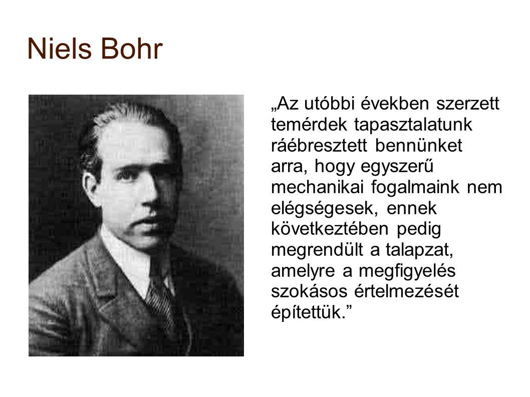 """Niels Bohr """"Az utóbbi években szerzett temérdek tapasztalatunk ráébresztett bennünket arra, hogy egyszerű mechanikai fogalmaink nem elégségesek, ennek"""