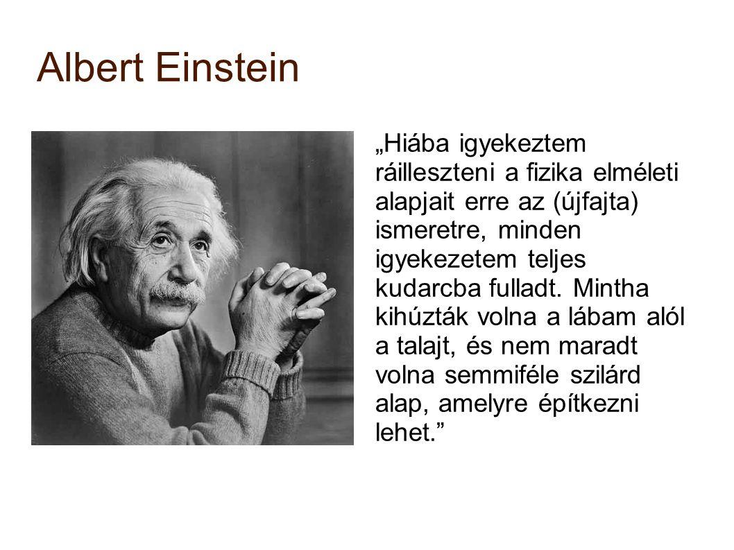 """Albert Einstein """"Hiába igyekeztem ráilleszteni a fizika elméleti alapjait erre az (újfajta) ismeretre, minden igyekezetem teljes kudarcba fulladt. Min"""
