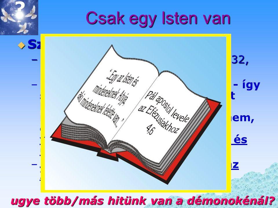 """? Csak egy Isten van  Számos Bibliai vers ír erről: –pl. 5Móz 4:39, Zsolt 86:10, Mk 12:32, 1Kor 8:4, 1Tim 2:5 stb. – –Ézs 43:10 """"Ti vagytok a tanúim"""