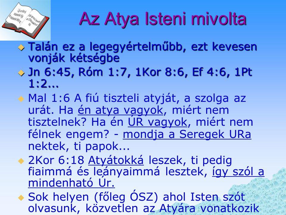 ? Az Atya Isteni mivolta  Talán ez a legegyértelműbb, ezt kevesen vonják kétségbe  Jn 6:45, Róm 1:7, 1Kor 8:6, Ef 4:6, 1Pt 1:2...   Mal 1:6 A fiú