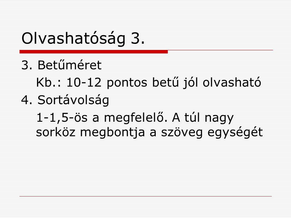 Olvashatóság 3. 3. Betűméret Kb.: 10-12 pontos betű jól olvasható 4. Sortávolság 1-1,5-ös a megfelelő. A túl nagy sorköz megbontja a szöveg egységét
