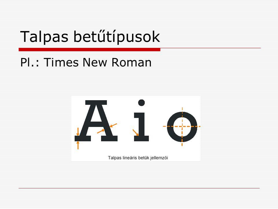 Talpas betűtípusok Pl.: Times New Roman