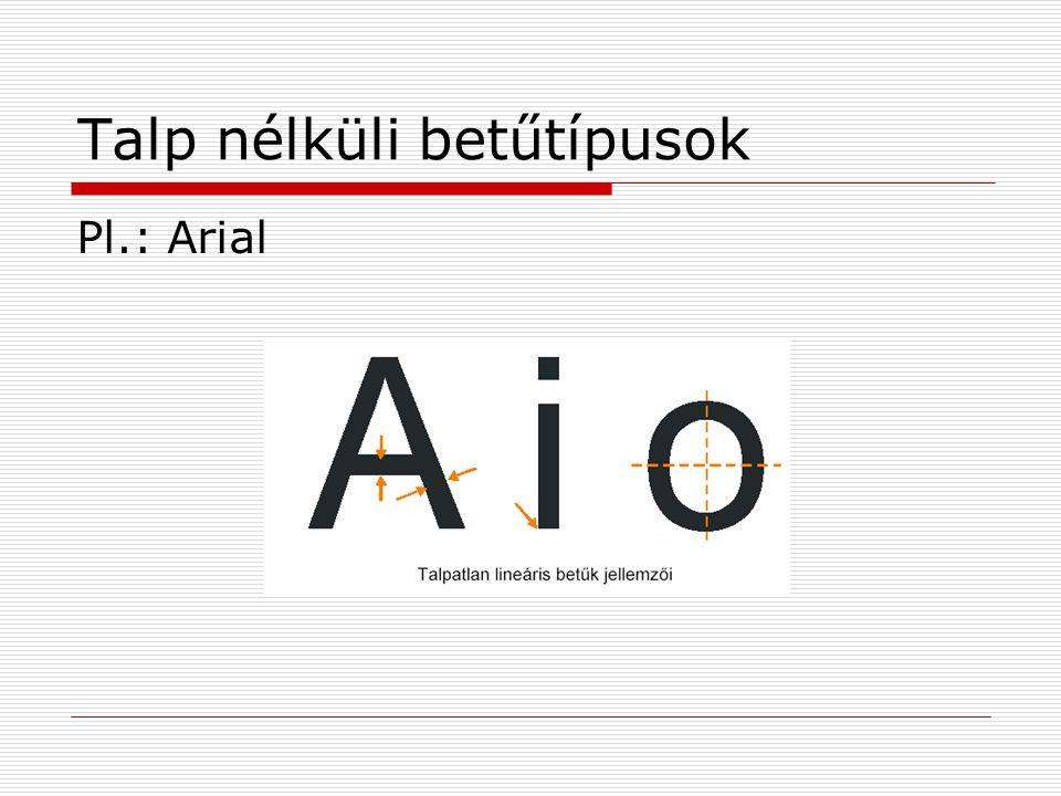 Írott betűtípusok Pl.: Monotype Corsiva