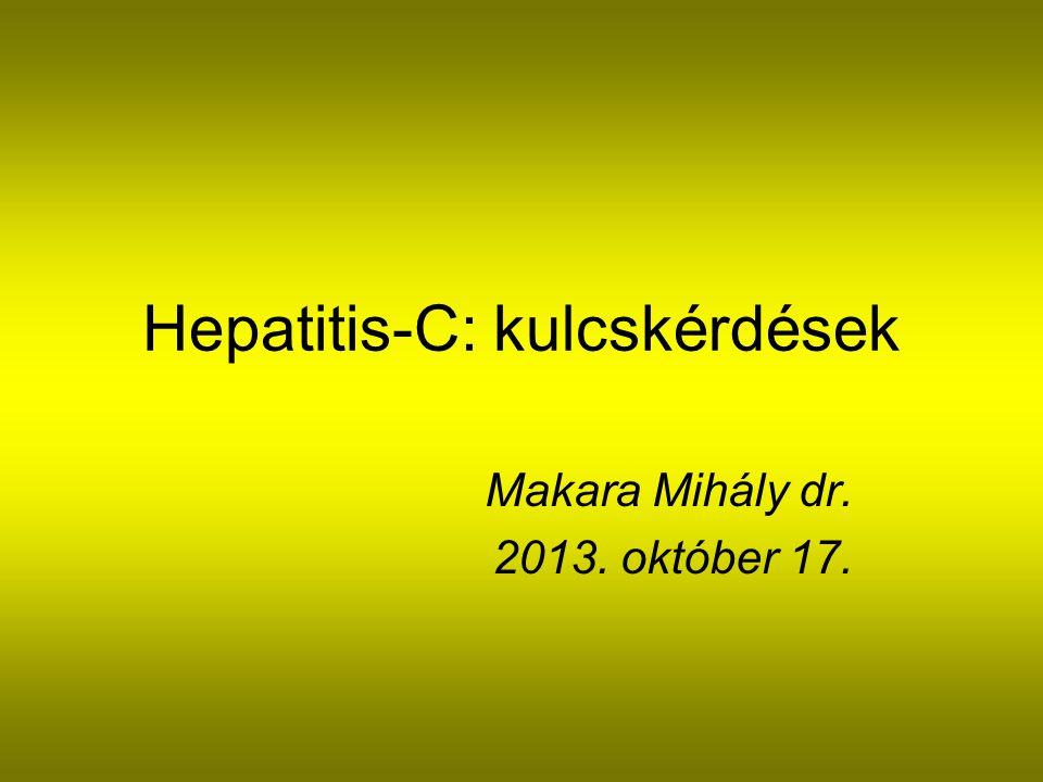 Hepatitis-C: kulcskérdések Makara Mihály dr. 2013. október 17.
