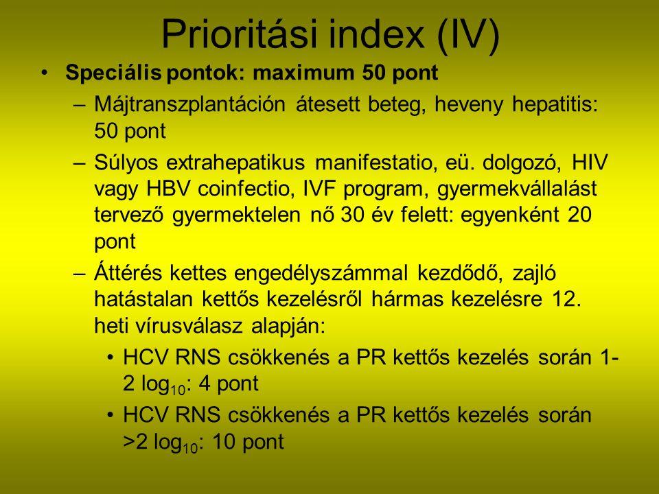 Prioritási index (IV) Speciális pontok: maximum 50 pont –Májtranszplantáción átesett beteg, heveny hepatitis: 50 pont –Súlyos extrahepatikus manifestatio, eü.