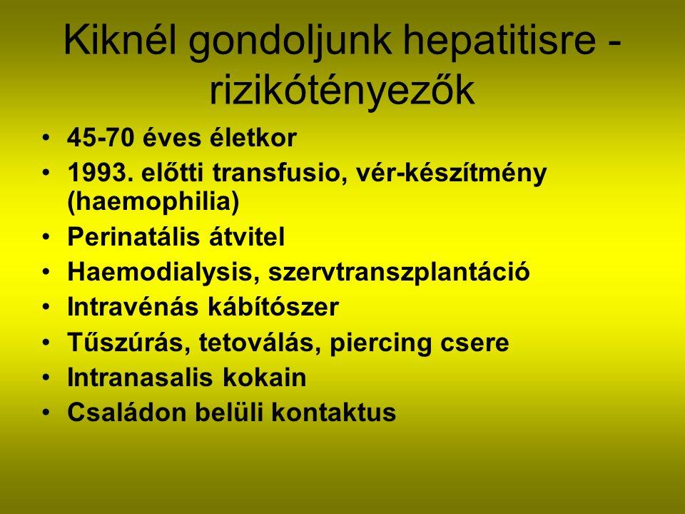 Kiknél gondoljunk hepatitisre - rizikótényezők 45-70 éves életkor 1993.