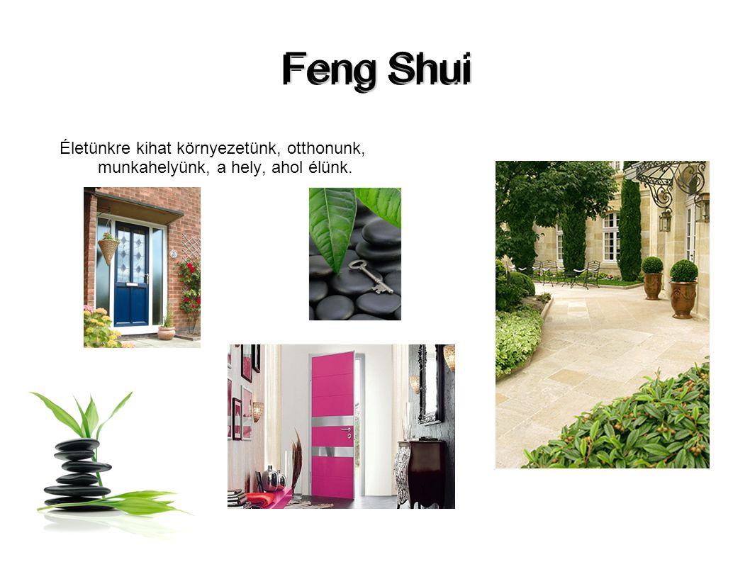 Feng Shui Életünkre kihat környezetünk, otthonunk, munkahelyünk, a hely, ahol élünk.