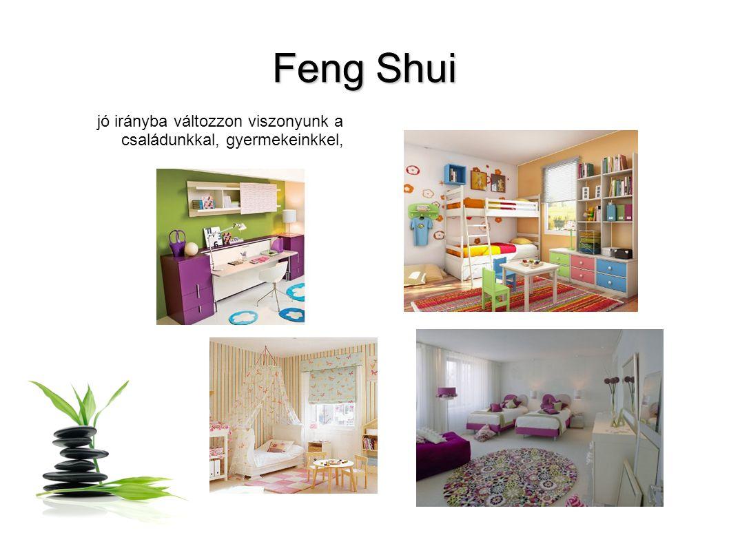 Feng Shui jó irányba változzon viszonyunk a családunkkal, gyermekeinkkel,