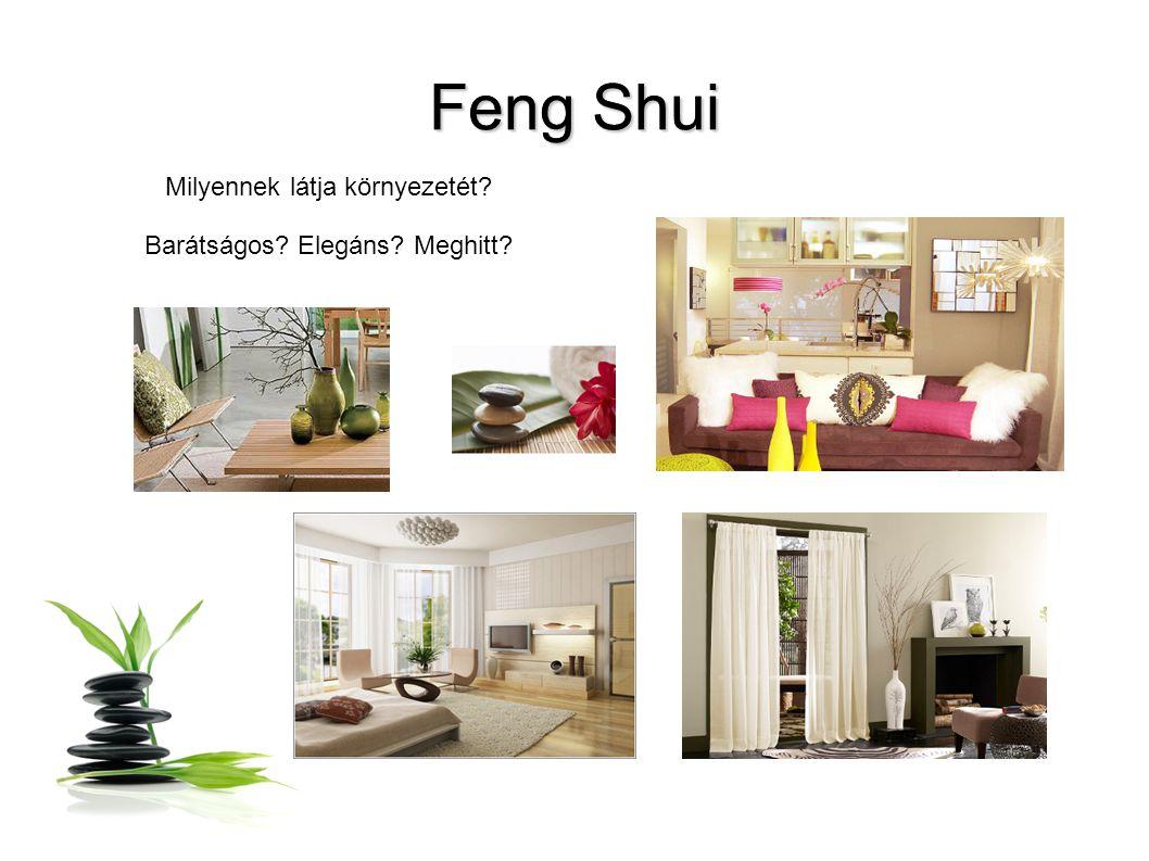 Feng Shui FengShui Feng Shui Milyennek látja környezetét Barátságos Elegáns Meghitt
