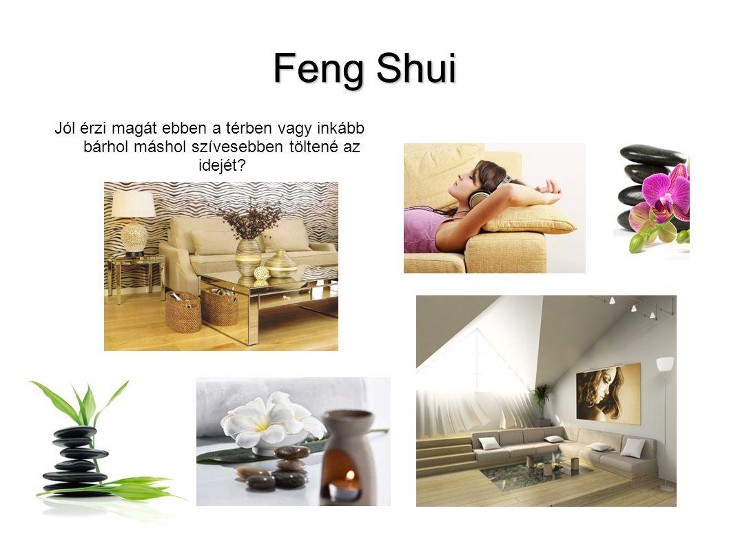 Feng Shui Jól érzi magát ebben a térben vagy inkább bárhol máshol szívesebben töltené az idejét