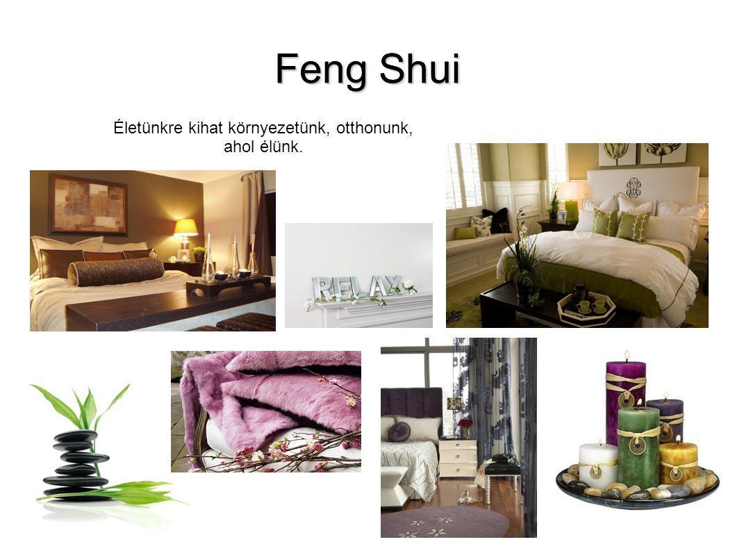 Feng Shui Életünkre kihat környezetünk, otthonunk, ahol élünk.