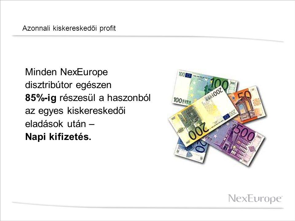 Azonnali kiskereskedői profit Minden NexEurope disztribútor egészen 85%-ig részesül a haszonból az egyes kiskereskedői eladások után – Napi kifizetés.