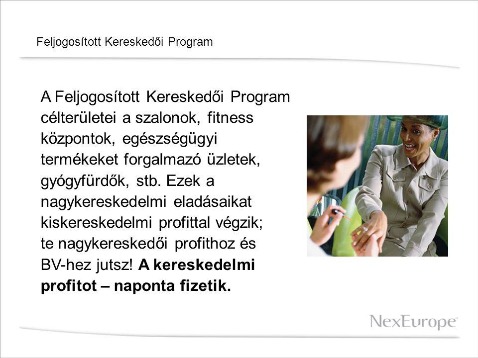 Feljogosított Kereskedői Program A Feljogosított Kereskedői Program célterületei a szalonok, fitness központok, egészségügyi termékeket forgalmazó üzl