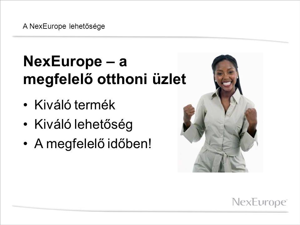 A NexEurope lehetősége Kiváló termék Kiváló lehetőség A megfelelő időben! NexEurope – a megfelelő otthoni üzlet