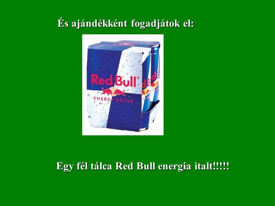És ajándékként fogadjátok el: Egy fél tálca Red Bull energia italt!!!!!