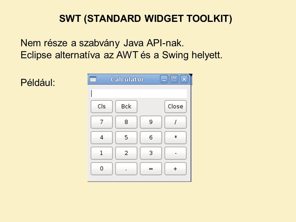 SWT (STANDARD WIDGET TOOLKIT) Nem része a szabvány Java API-nak. Eclipse alternatíva az AWT és a Swing helyett. Például: