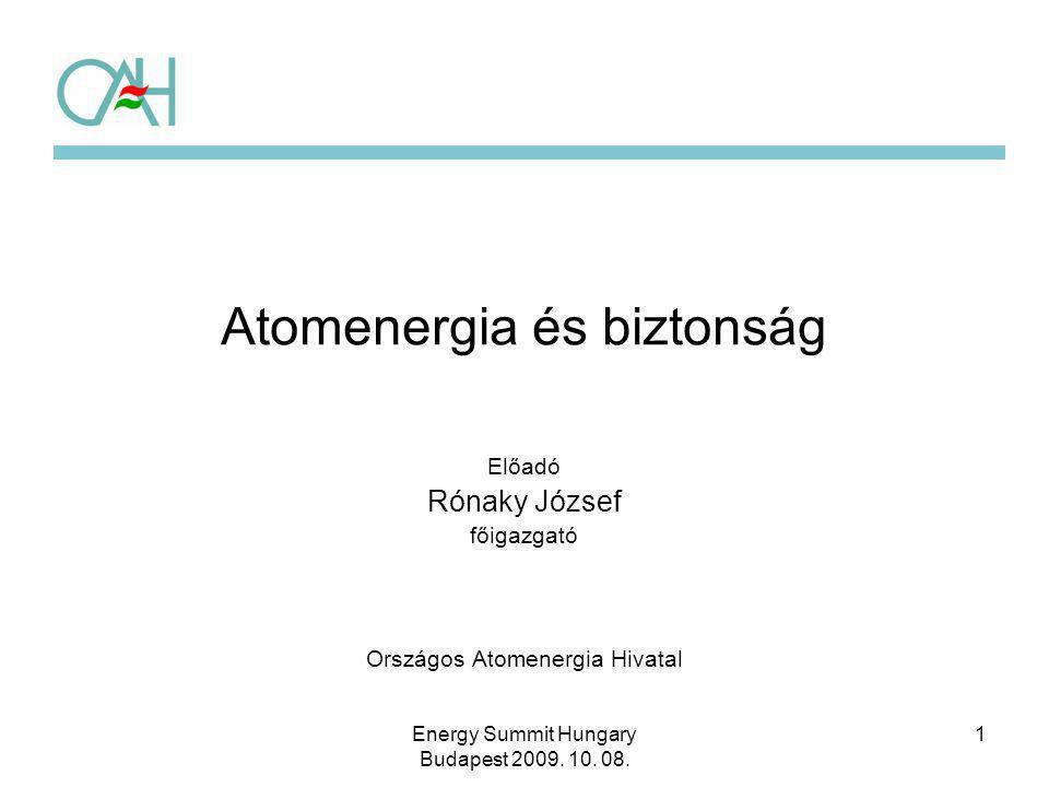 1 Atomenergia és biztonság Előadó Rónaky József főigazgató Országos Atomenergia Hivatal Energy Summit Hungary Budapest 2009. 10. 08.