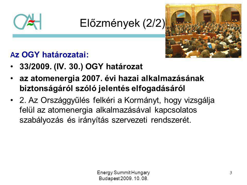 3 Előzmények (2/2) A z OGY határozatai: 33/2009. (IV. 30.) OGY határozat az atomenergia 2007. évi hazai alkalmazásának biztonságáról szóló jelentés el