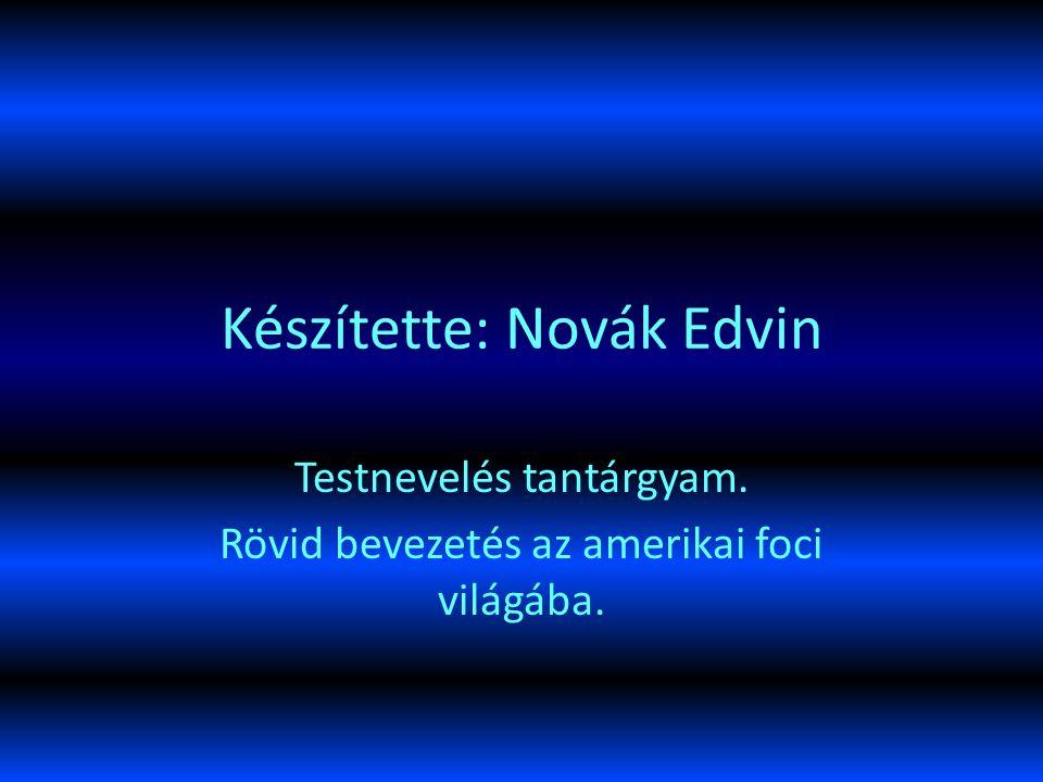 Készítette: Novák Edvin Testnevelés tantárgyam. Rövid bevezetés az amerikai foci világába.