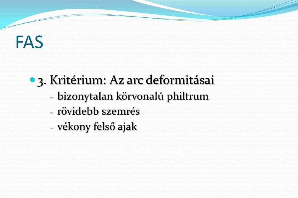 FAS 3. Kritérium: Az arc deformitásai 3. Kritérium: Az arc deformitásai – bizonytalan körvonalú philtrum – rövidebb szemrés – vékony felső ajak