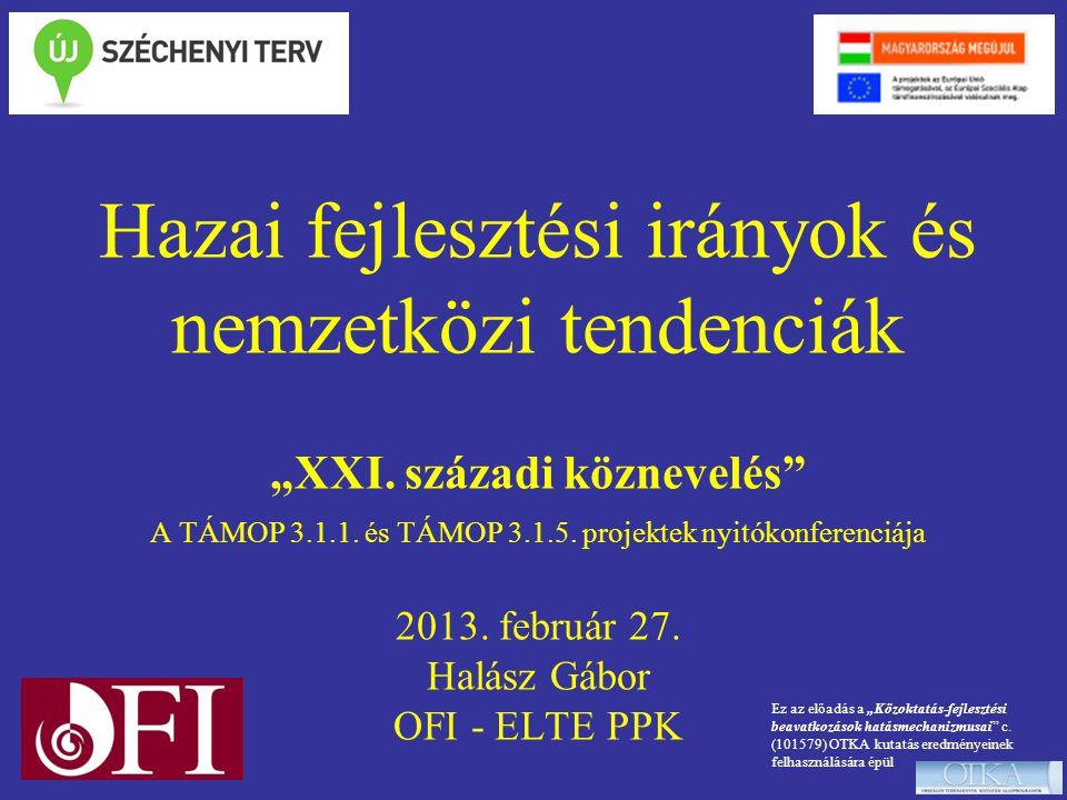 """Hazai fejlesztési irányok és nemzetközi tendenciák """"XXI. századi köznevelés"""" A TÁMOP 3.1.1. és TÁMOP 3.1.5. projektek nyitókonferenciája 2013. február"""