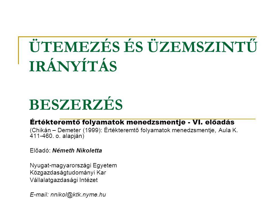 ÜTEMEZÉS ÉS ÜZEMSZINTŰ IRÁNYÍTÁS BESZERZÉS Értékteremtő folyamatok menedzsmentje - VI. előadás (Chikán – Demeter (1999): Értékteremtő folyamatok mened