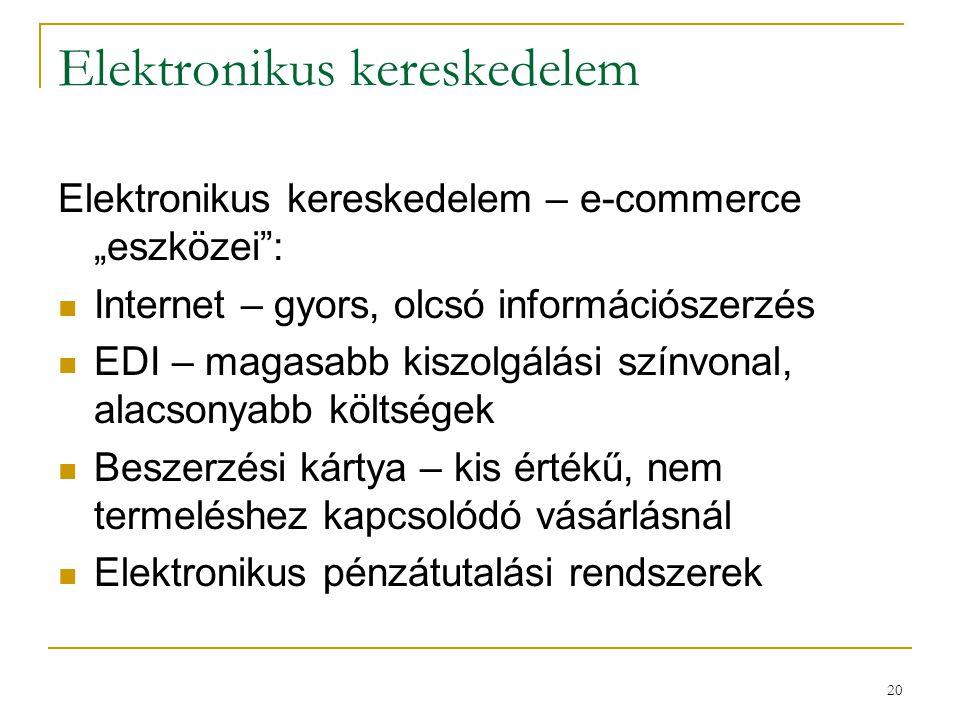 """20 Elektronikus kereskedelem Elektronikus kereskedelem – e-commerce """"eszközei"""": Internet – gyors, olcsó információszerzés EDI – magasabb kiszolgálási"""