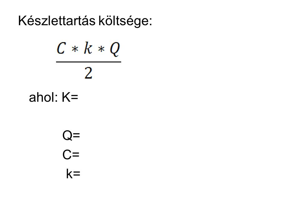 Készlettartás költsége: ahol: K= Q= C= k=