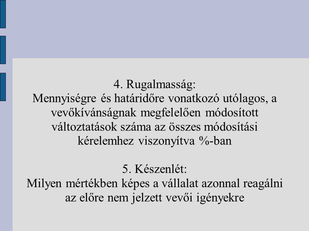 4. Rugalmasság: Mennyiségre és határidőre vonatkozó utólagos, a vevőkívánságnak megfelelően módosított változtatások száma az összes módosítási kérele