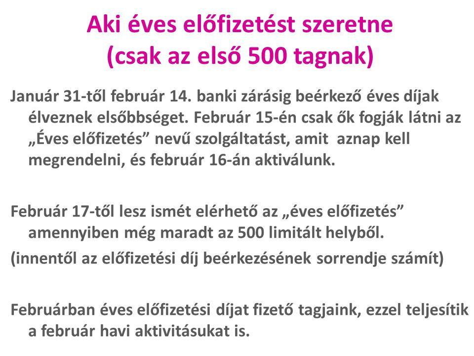 Aki éves előfizetést szeretne (csak az első 500 tagnak) Január 31-től február 14. banki zárásig beérkező éves díjak élveznek elsőbbséget. Február 15-é