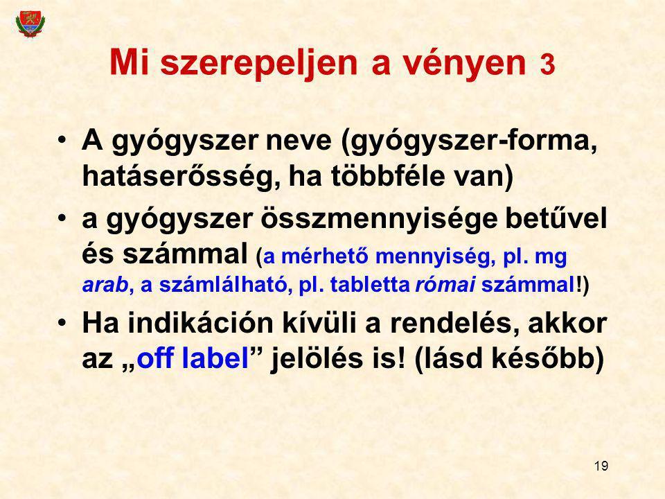 19 Mi szerepeljen a vényen 3 A gyógyszer neve (gyógyszer-forma, hatáserősség, ha többféle van) a gyógyszer összmennyisége betűvel és számmal (a mérhet