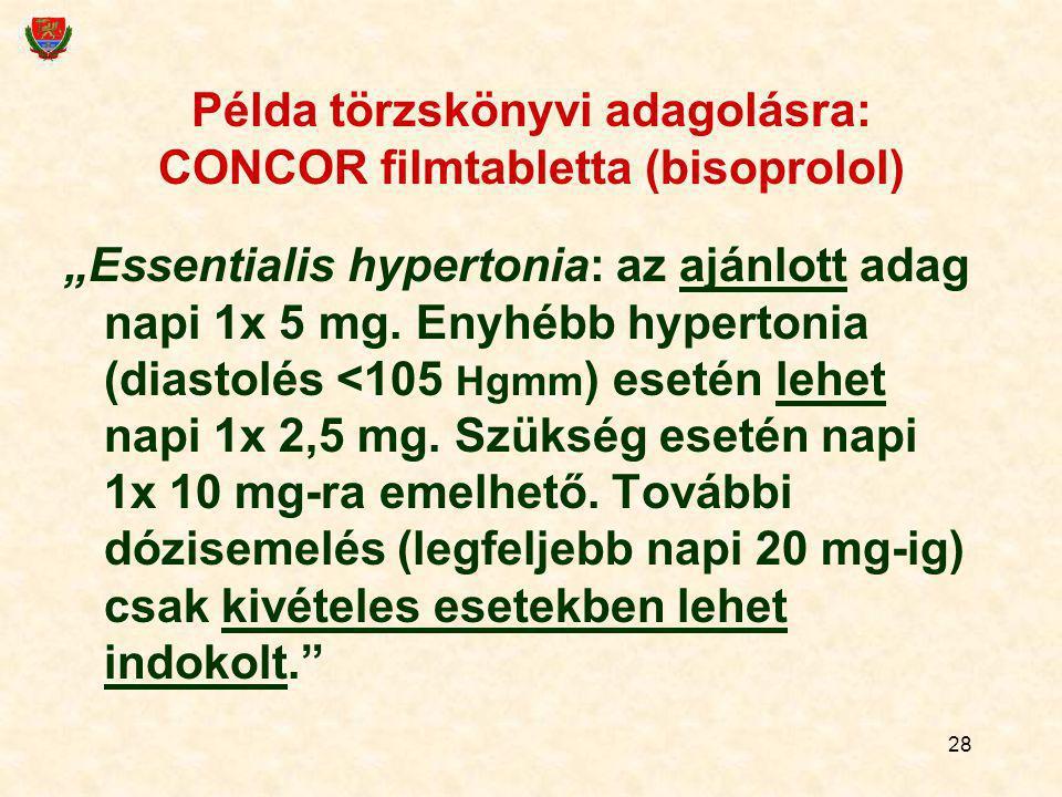 """28 Példa törzskönyvi adagolásra: CONCOR filmtabletta (bisoprolol) """"Essentialis hypertonia: az ajánlott adag napi 1x 5 mg. Enyhébb hypertonia (diastolé"""