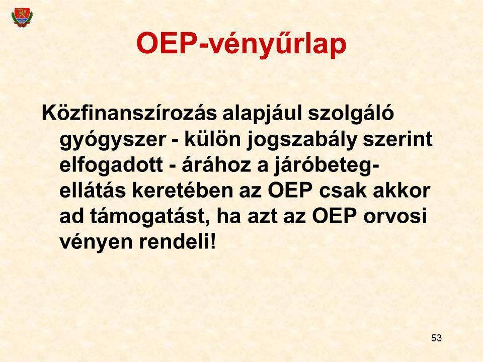 53 OEP-vényűrlap Közfinanszírozás alapjául szolgáló gyógyszer - külön jogszabály szerint elfogadott - árához a járóbeteg- ellátás keretében az OEP csa