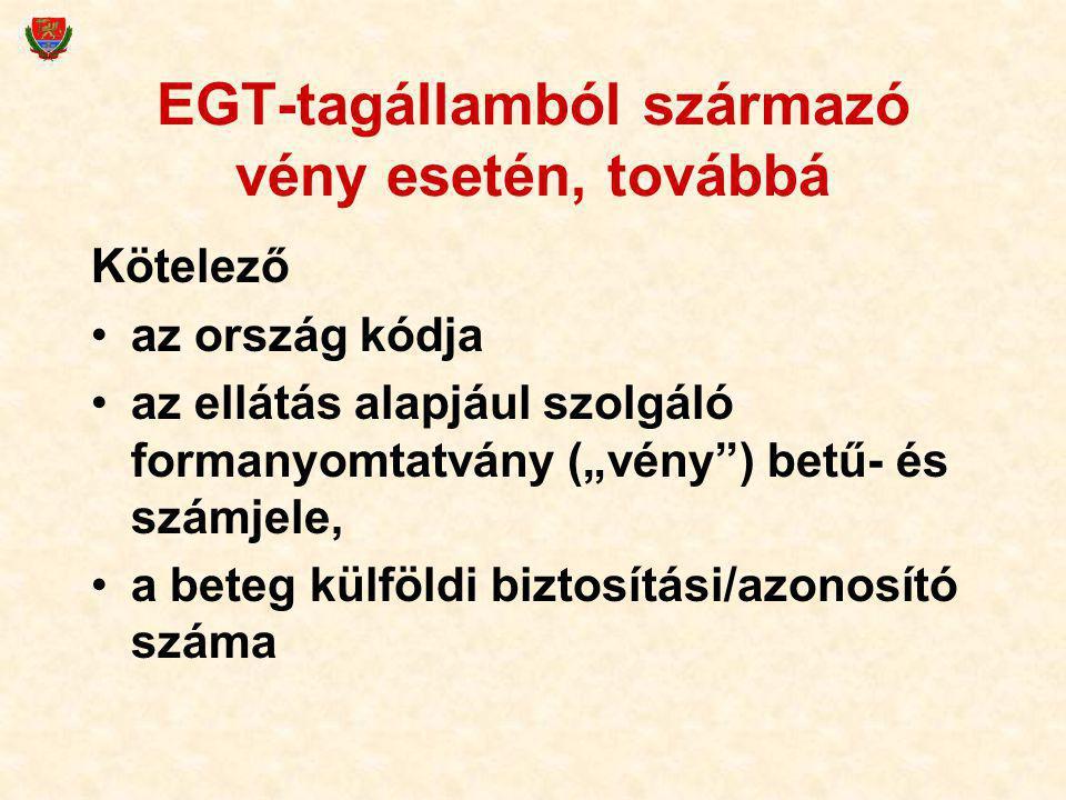 """EGT-tagállamból származó vény esetén, továbbá Kötelező az ország kódja az ellátás alapjául szolgáló formanyomtatvány (""""vény"""") betű- és számjele, a bet"""