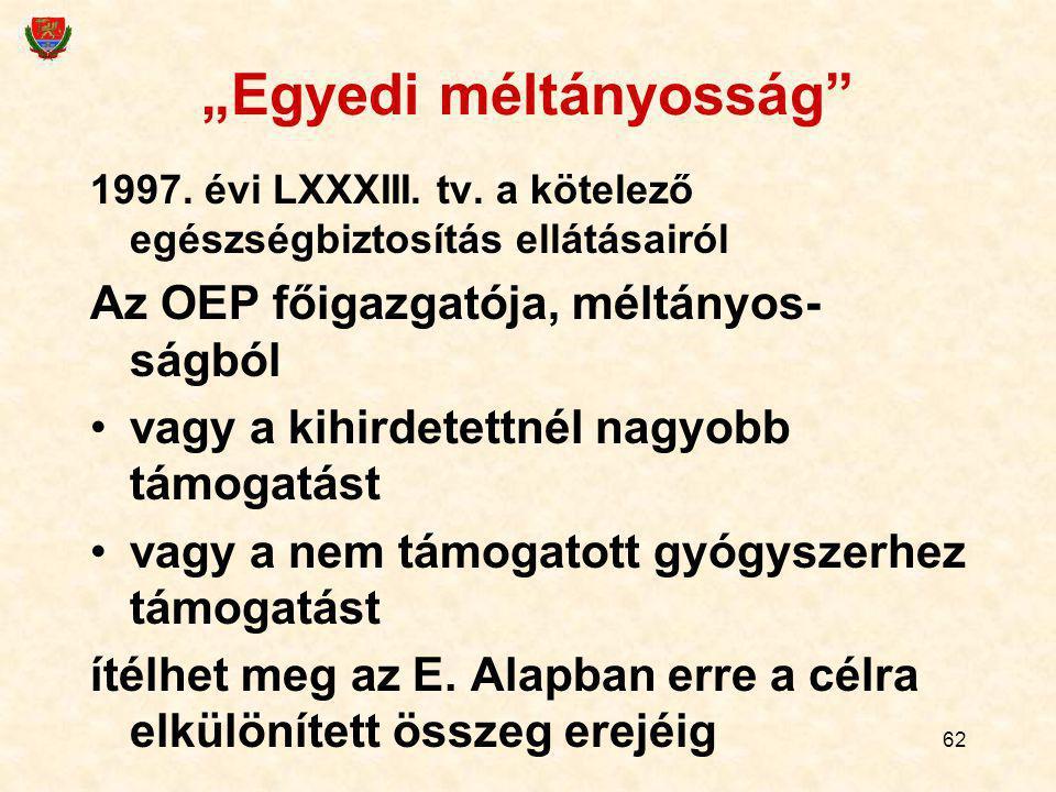 """62 """"Egyedi méltányosság"""" 1997. évi LXXXIII. tv. a kötelező egészségbiztosítás ellátásairól Az OEP főigazgatója, méltányos- ságból vagy a kihirdetettné"""