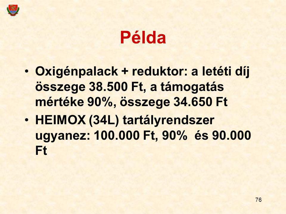 76 Példa Oxigénpalack + reduktor: a letéti díj összege 38.500 Ft, a támogatás mértéke 90%, összege 34.650 Ft HEIMOX (34L) tartályrendszer ugyanez: 100