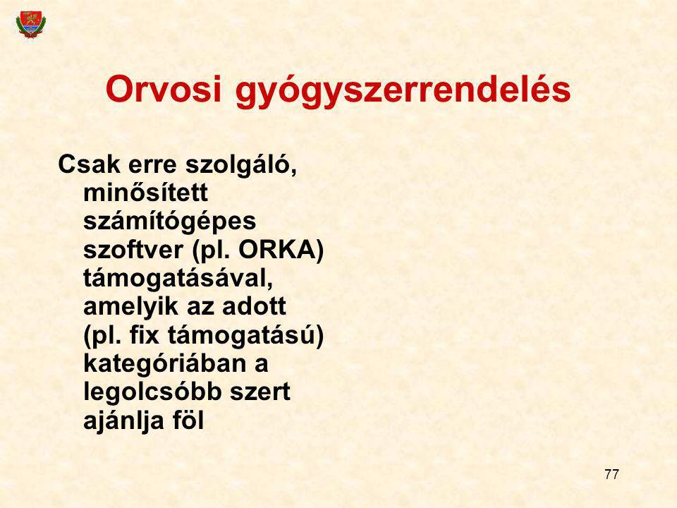 77 Orvosi gyógyszerrendelés Csak erre szolgáló, minősített számítógépes szoftver (pl. ORKA) támogatásával, amelyik az adott (pl. fix támogatású) kateg