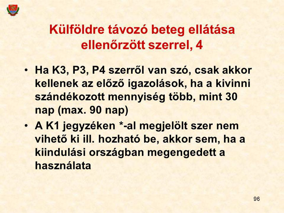 96 Külföldre távozó beteg ellátása ellenőrzött szerrel, 4 Ha K3, P3, P4 szerről van szó, csak akkor kellenek az előző igazolások, ha a kivinni szándék