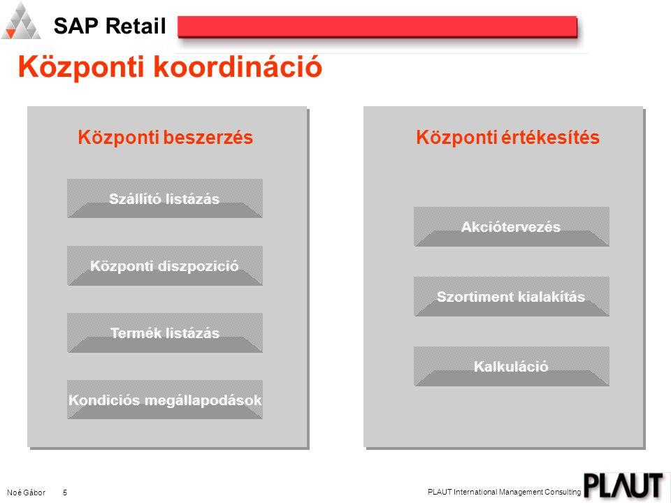 Noé Gábor 5 PLAUT International Management Consulting SAP Retail Központi koordináció Központi értékesítés Központi diszpozicióTermék listázásKondició