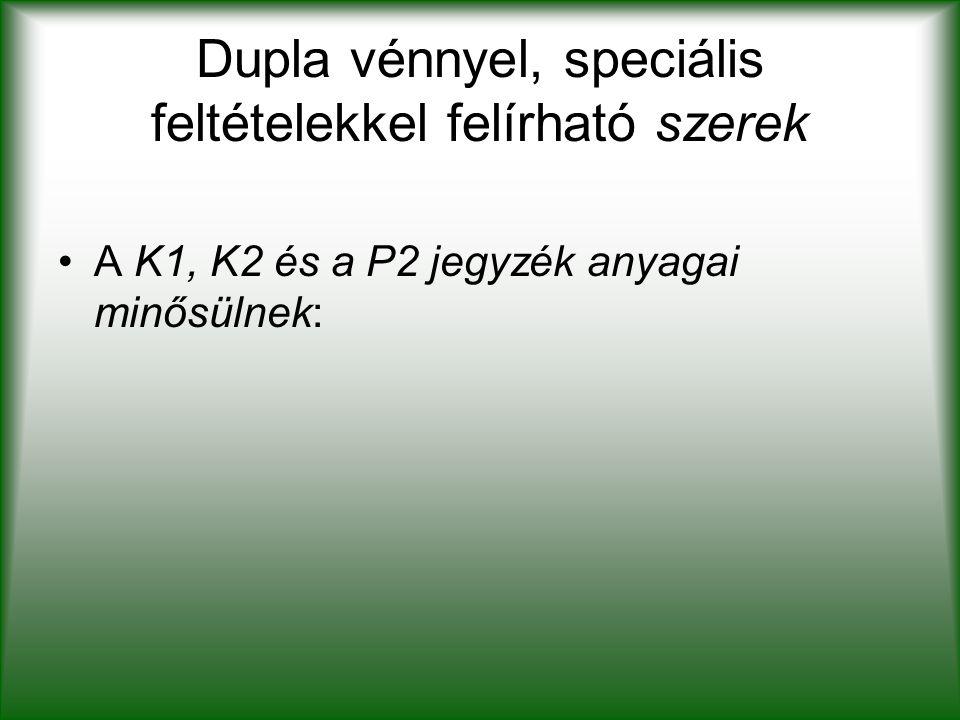 Dupla vénnyel, speciális feltételekkel felírható szerek A K1, K2 és a P2 jegyzék anyagai minősülnek:
