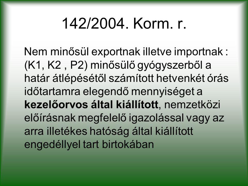 142/2004. Korm. r. Nem minősül exportnak illetve importnak : (K1, K2, P2) minősülő gyógyszerből a határ átlépésétől számított hetvenkét órás időtartam