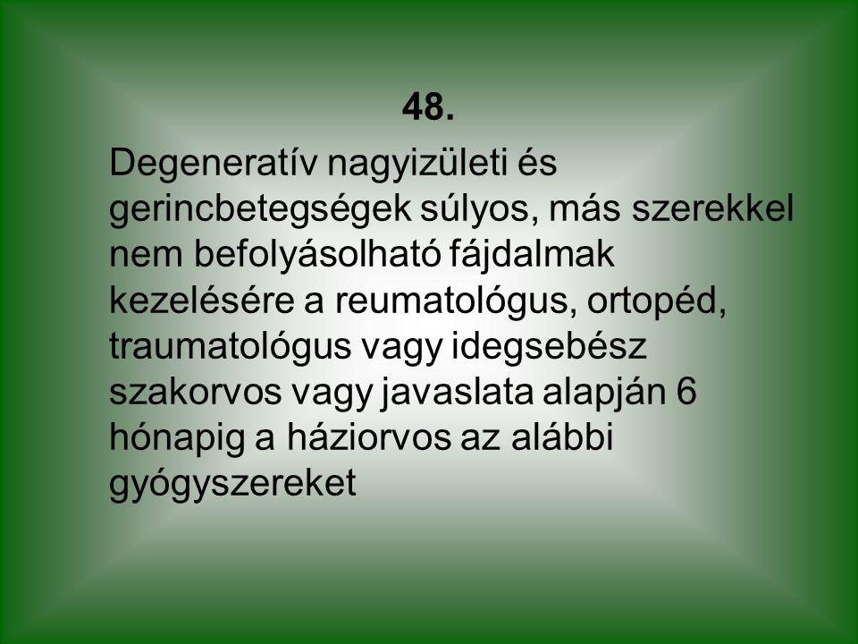 48. Degeneratív nagyizületi és gerincbetegségek súlyos, más szerekkel nem befolyásolható fájdalmak kezelésére a reumatológus, ortopéd, traumatológus v