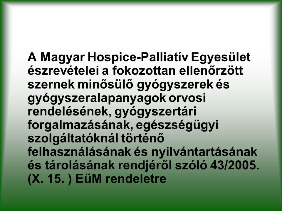 A Magyar Hospice-Palliatív Egyesület észrevételei a fokozottan ellenőrzött szernek minősülő gyógyszerek és gyógyszeralapanyagok orvosi rendelésének, g