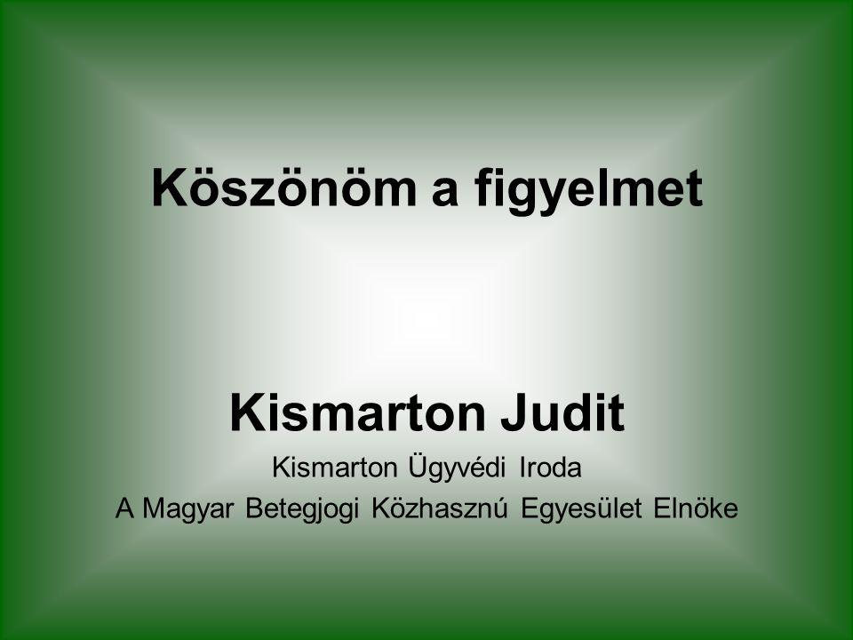 Köszönöm a figyelmet Kismarton Judit Kismarton Ügyvédi Iroda A Magyar Betegjogi Közhasznú Egyesület Elnöke