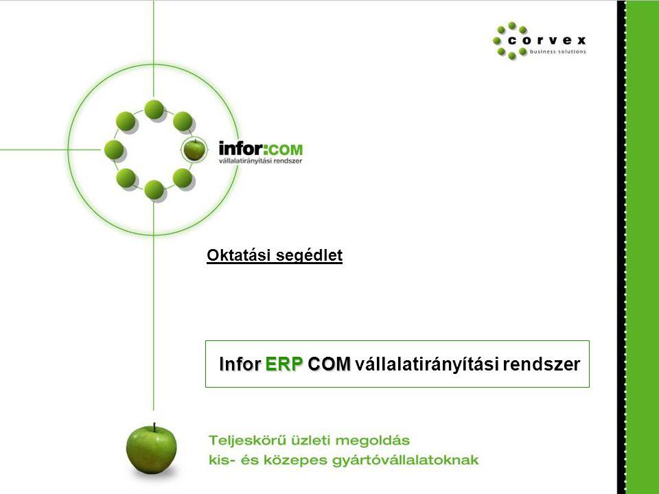 Infor ERP COM Infor ERP COM vállalatirányítási rendszer Oktatási segédlet