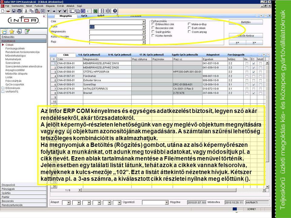 Az Infor ERP COM kényelmes és egységes adatkezelést biztosít, legyen szó akár rendelésekről, akár törzsadatokról. A jelölt képernyő-részleten lehetősé