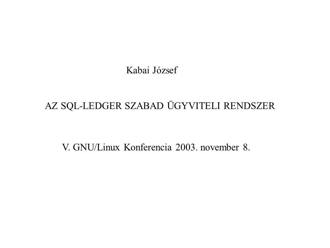 AZ SQL-LEDGER SZABAD ÜGYVITELI RENDSZER Kabai József V. GNU/Linux Konferencia 2003. november 8.
