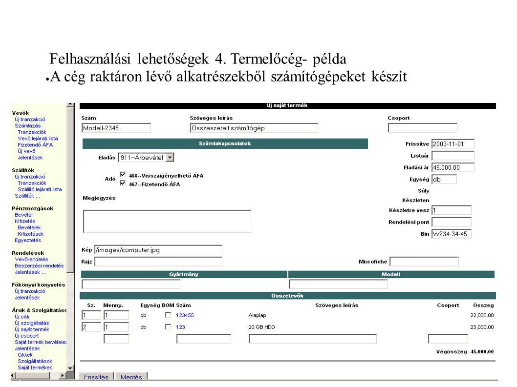 Felhasználási lehetőségek 4. Termelőcég- példa ● A cég raktáron lévő alkatrészekből számítógépeket készít